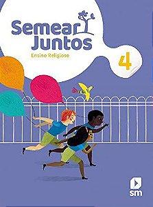 Semear Juntos - Ensino Religioso 4 - Edição 2020
