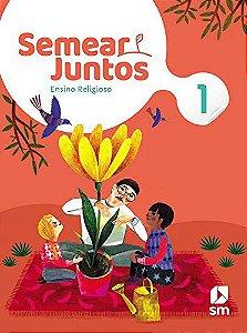 Semear Juntos - Ensino Religioso 1 - Edição 2020