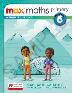 Max Maths Primary 6 - A Singapore Approach - Workbook