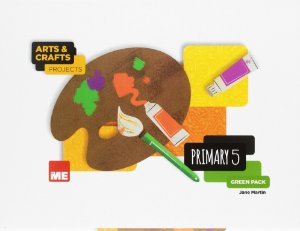 Arts & Crafts Projects - Primary 5 - Green Pack
