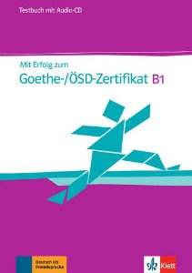 Mit Erfolg Zum Goethe-/Ösd-Zertifikat - B1