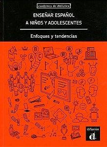 Enseñar Español A Niños Y Adolescentes - Enfoques Y Tendencias
