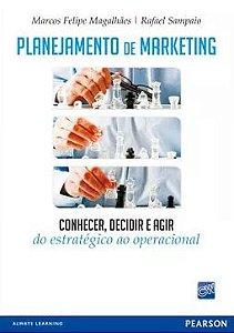Planejamento De Marketing - Conhecer, Decidir E Agir - Do Estratégico Ao Operacional