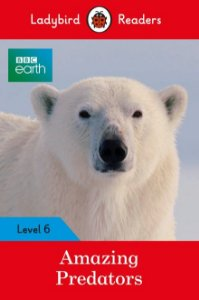 BBC Earth: Amazing Predators - Ladybird Readers - Level 6