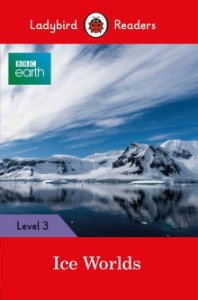 BBC Earth: Ice Worlds - Ladybird Readers - Level 3