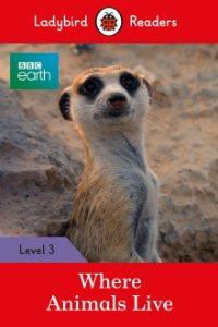 BBC Earth: Where Animals Live - Ladybird Readers - Level 3