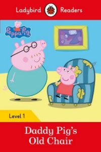 Peppa Pig: Daddy Pig's Old Chair - Ladybird Readers - Level 1