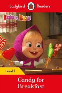 Masha and the Bear: Candy for Breakfast - Ladybird Readers - Level 1