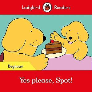 Yes please, Spot! - Ladybird Readers - Level Beginner