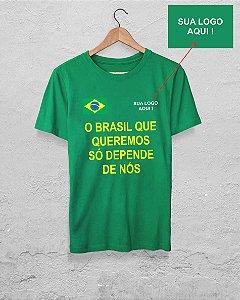 100 Camisetas O BRASIL QUE QUEREMOS SÓ DEPENDE DE NÓ