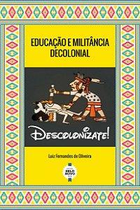 EDUCAÇÃO MILITÂNCIA DECOLONIAL