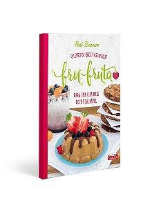 Fru-fruta - O Livro de Receitas do Blog Para Uma Vida Mais Doce e Saudável