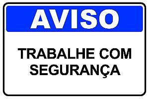 PLACA AVISO - TRABALHE COM SEGURANÇA