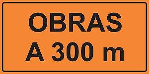 PLACA SINALIZAÇÃO DE OBRAS - OBRAS A 300 M - 200X100 CM