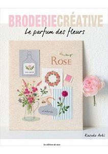 Broderie Créative Nº 73 - Le parfum des fleurs