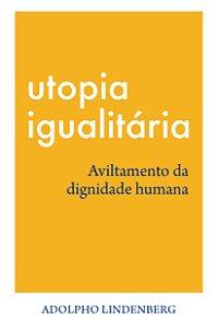 UTOPIA IGUALITÁRIA - Aviltamento da dignidade humana