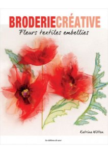 Broderie Créative Nº 83 - Fleurs textiles embellies
