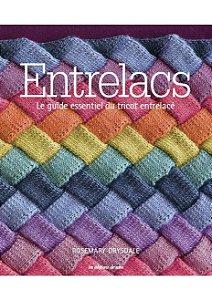 ENTRELACS - LE GUIDE ESSENTIEL DU TRICOT ENTRELACÉ