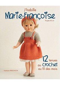 J'HABILLE MARIE-FRANÇOISE - 12 TENUES DE POUPÉES AU CROCHET AU FIL DES MOIS
