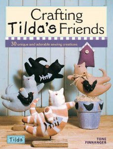 CRAFTING TILDA'S FRIENDS – 30 unique and adorable sewing creations