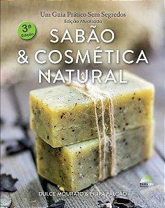 SABÃO & COSMÉTICA NATURAL - Um Guia Pratico Sem Segredos