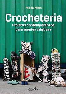 Crocheteria - Projetos contemporâneos para mentes criativas