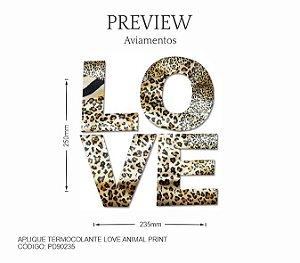 Aplique LOVE ANIMAL PRINT Termocolante PD90235 PCT C/ 10 Unidades  Larg. Aprox.: 235mm x 250mm Composição: Termocolante