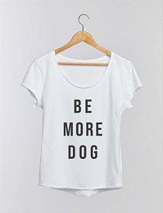 Blusa Be More Dog - Preta, cinza ou branca