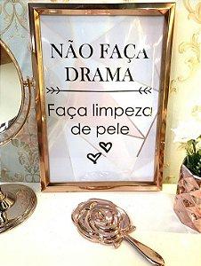 Quadro Não faça Drama, Faça limpeza de Pele.