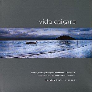Vida Caiçara - Imagens, histórias, personagens e sentimentos das comunidades litorâneas do norte do Paraná ao sul do Rio de Janeiro