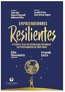 Empreendedores Resilientes - Histórias reais de pessoas que decidiram ser protagonistas de suas vidas