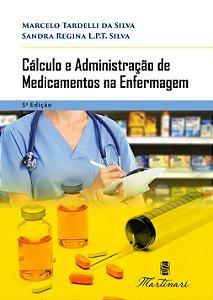 Cálculo e Administração de Medicamentos na Enfermagem 5ª Edição