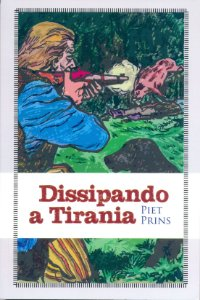Dissipando a Tirania - Piet Prins