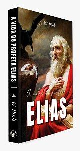 A vida do proferta Elias - A. W. Pink
