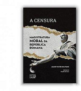 LIVRO - A CENSURA: MAGISTRATURA MORAL DA REPÚBLICA ROMANA