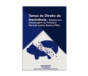 TEMAS DE DIREITO DA INSOLVÊNCIA – ESTUDOS EM HOMENAGEM AO PROFESSOR MANOEL JUSTINO BEZERRA FILHO