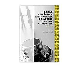 Livro - O sigilo bancário e a jurisprudência do Supremo Tribunal Federal – STF