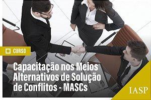 Curso de Capacitação nos Meios Alternativos de Solução de Conflitos – MASCs - Não Associados