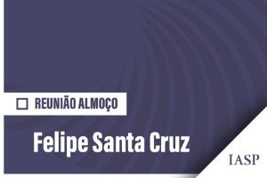 Reunião-almoço com Felipe Santa Cruz