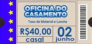 Oficina do casamento - Taxa de material e lanche  - 02 de Junho 2018 - Casal