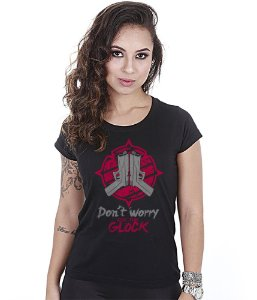 Camiseta Militar Baby Look Feminina Don't Worry Aqui tem Glock