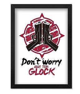 Poster com Moldura Don't Worry Aqui Tem Glock