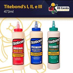 Kit 3 Colas Titebond Madeira - Original, Premium E Ultimate c/ 473ml cada.