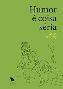 HUMOR É COISA SÉRIA - Abrão Slavutzky