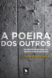 A POEIRA DOS OUTROS - Ivan Marsiglia