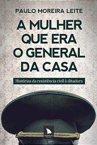 A MULHER QUE ERA O GENERAL DA CASA - Paulo Moreira Leite
