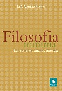 FILOSOFIA MÍNIMA - Luís Augusto Fischer