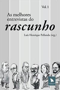 AS MELHORES ENTREVISTAS DO RASCUNHO - VOL. 1