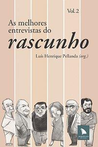 AS MELHORES ENTREVISTAS DO RASCUNHO - VOL. 2