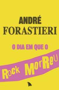 O DIA EM QUE O ROCK MORREU - André Forastieri